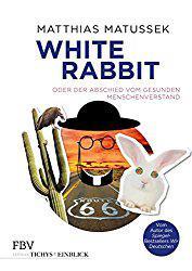 White Rabbit oder der Abschied vom gesunden Menschenverstand
